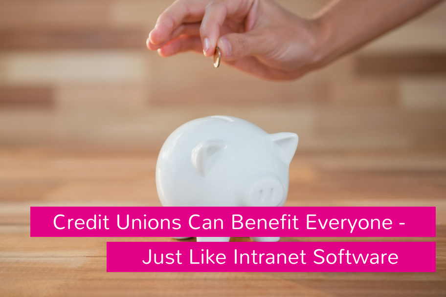 Credit Unions Can Benefit Everyone - Just Like Intranet Software | Claromentis