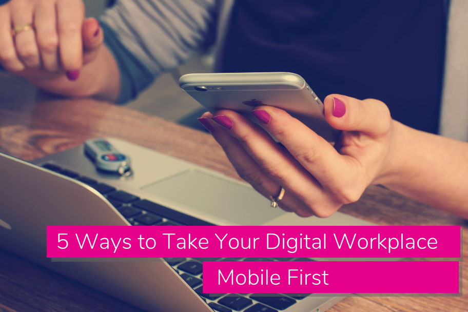 5 Ways to Take Your Digital Workplace Mobile First | Claromentis