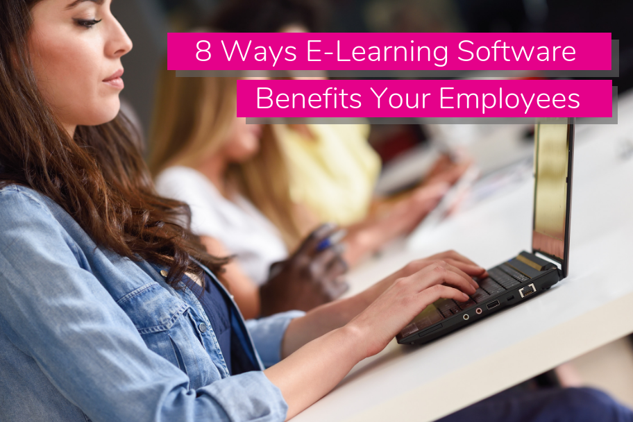 8 Ways E-Learning Software Benefits Your Employees