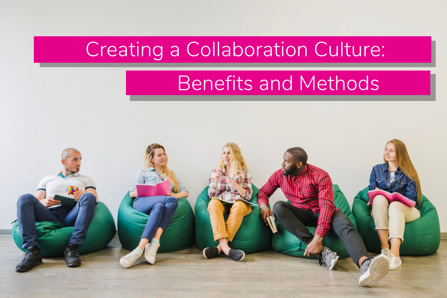 Creating a Collaboration Culture Benefits and Methods