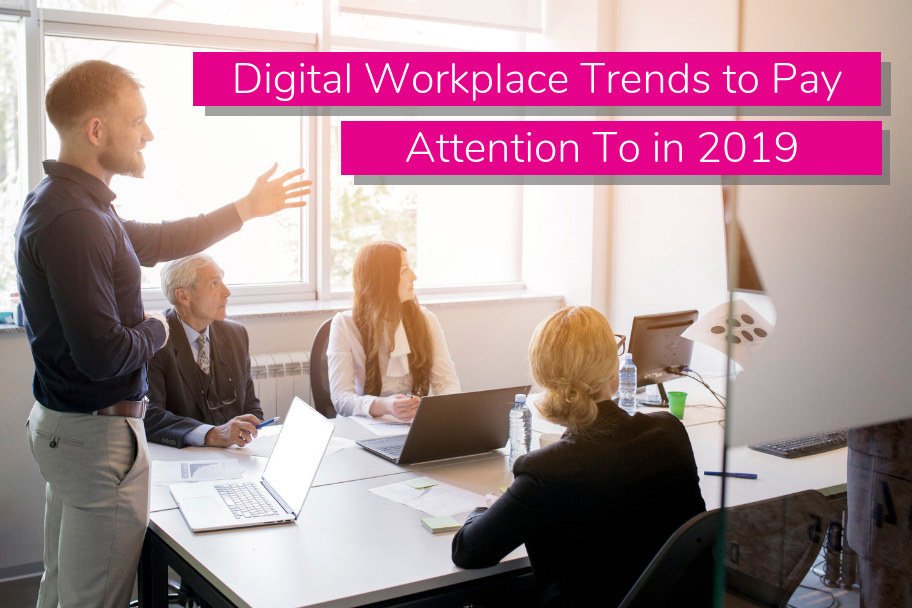 Digital Workplace Trends to Pay Attention To in 2019