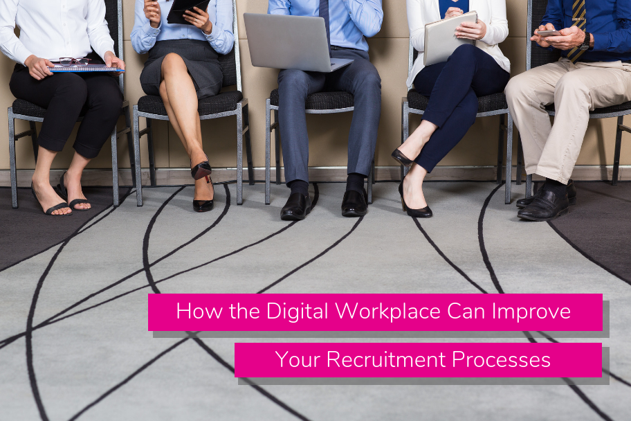 How the Digital Workplace Can Improve Your Recruitment Processes
