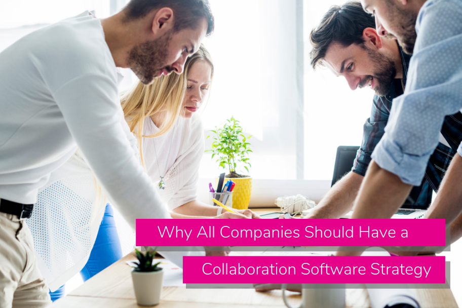 Why All Companies Should Have a Collaboration Software Strategy