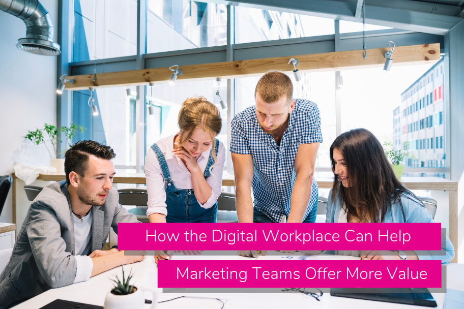 How the Digital Workplace Can Help Marketing Teams Offer More Value | Claromentis