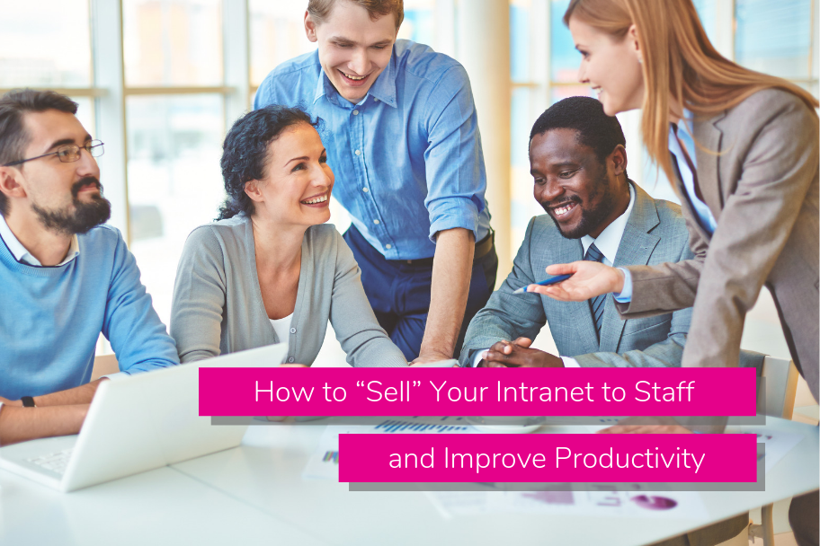 "How to ""Sell"" Your Intranet to Staff and Improve Productivity 