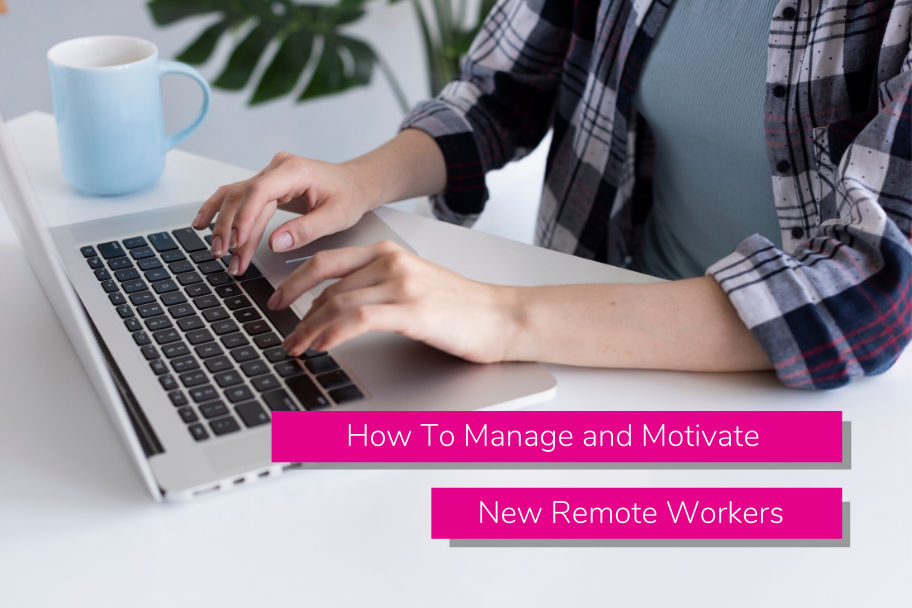 How To Manage and Motivate New Remote Workers | Claromentis