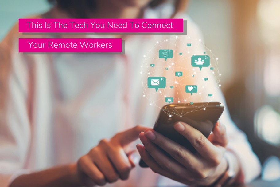 This Is The Tech You Need To Connect Your Remote Workers
