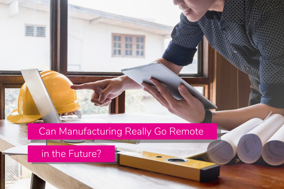 Can Manufacturing Really Go Remote in the Future? | Claromentis