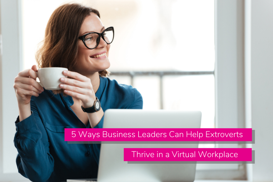 5 Ways Business Leaders Can Help Extroverts Thrive in a Virtual Workplace | Claromentis
