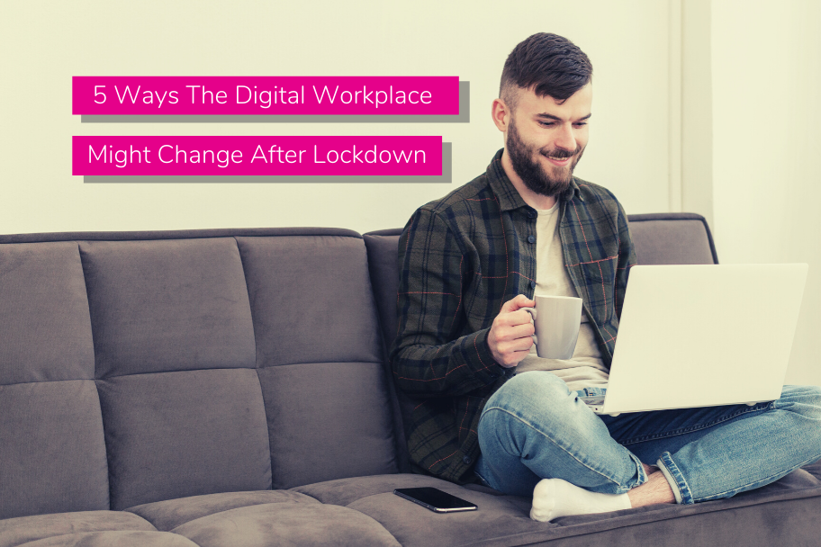 5 Ways The Digital Workplace Might Change After Lockdown | Claromentis