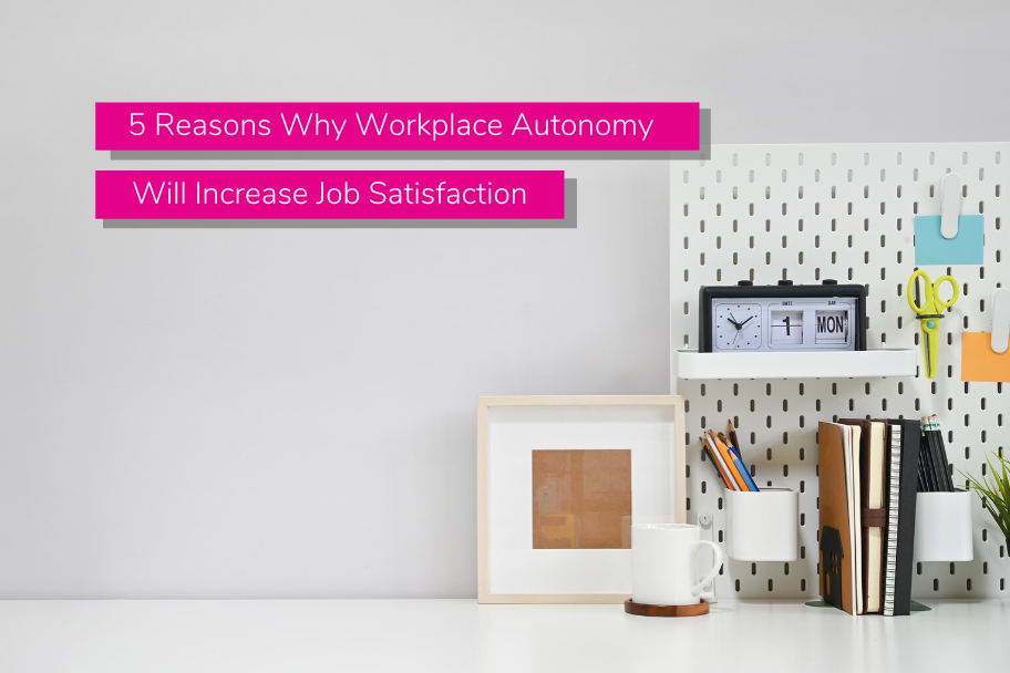 5 Reasons Why Workplace Autonomy Will Increase Job Satisfaction | Claromentis