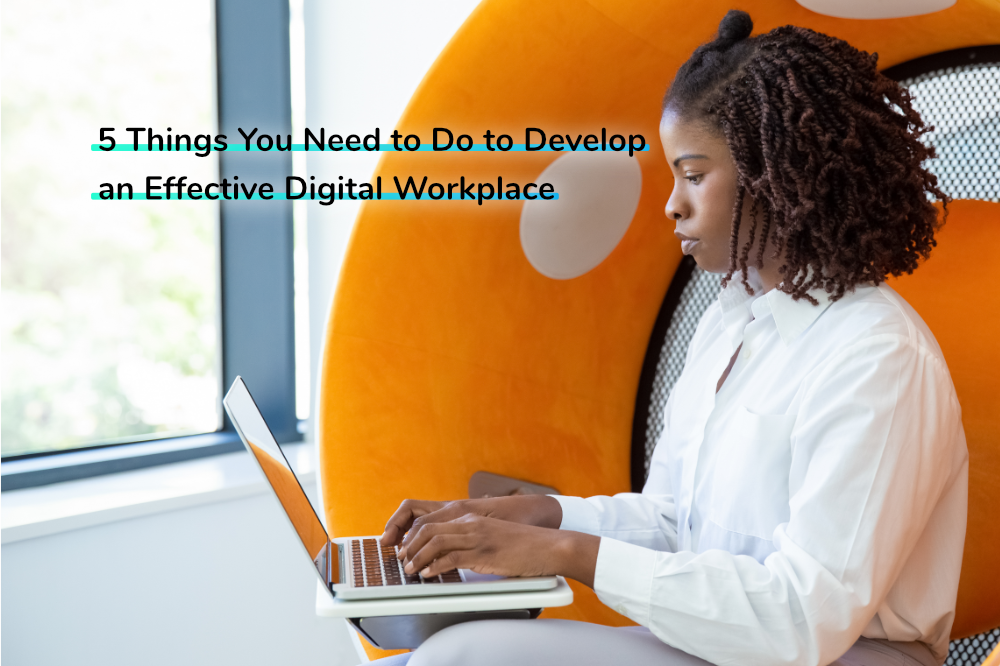 5 Things You Need to Do to Develop an Effective Digital Workplace | Claromentis