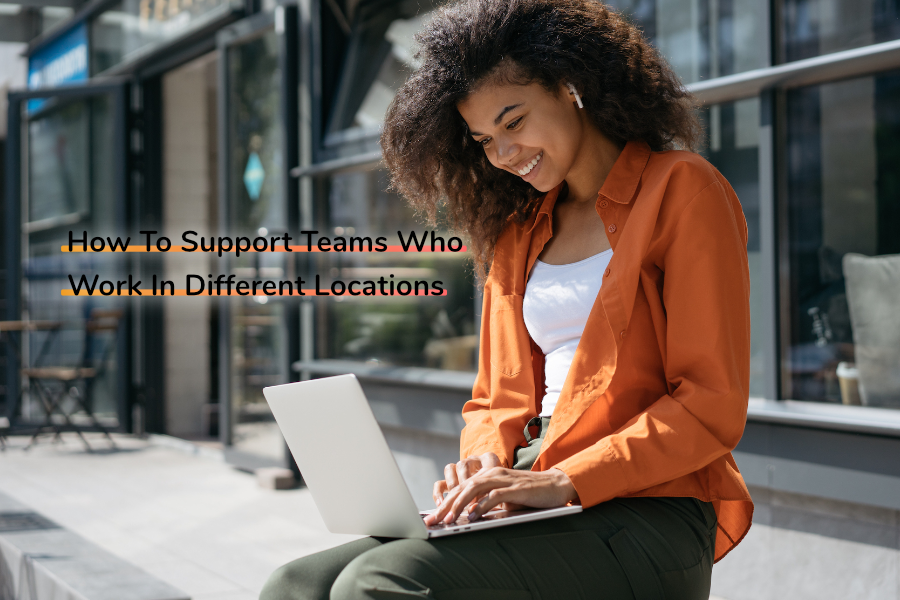 How To Support Teams Who Work In Different Locations | Claromentis