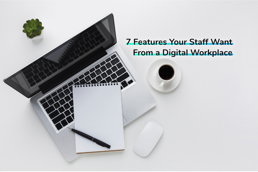 7 Features Your Staff Want From a Digital Workplace | Claromentis
