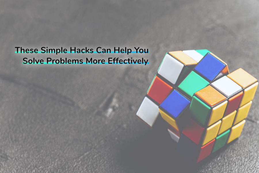 These Simple Hacks Can Help You Solve Problems More Effectively | Claromentis