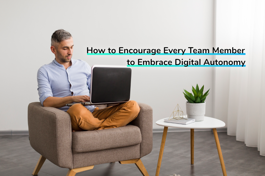 How to Encourage Every Team Member to Embrace Digital Autonomy | Claromentis