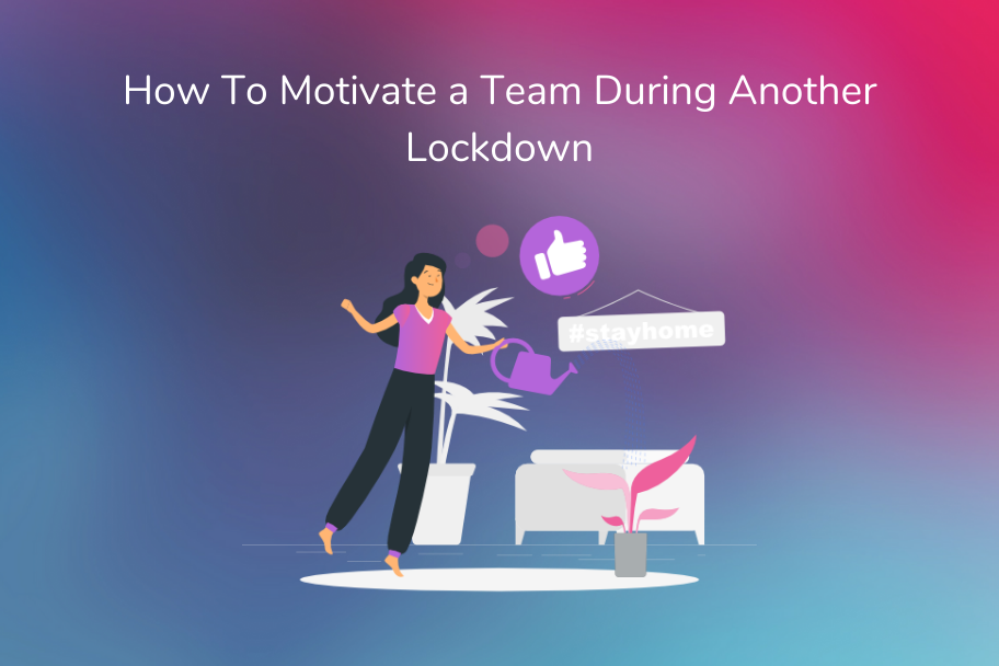 How To Motivate a Team During Another Lockdown | Claromentis
