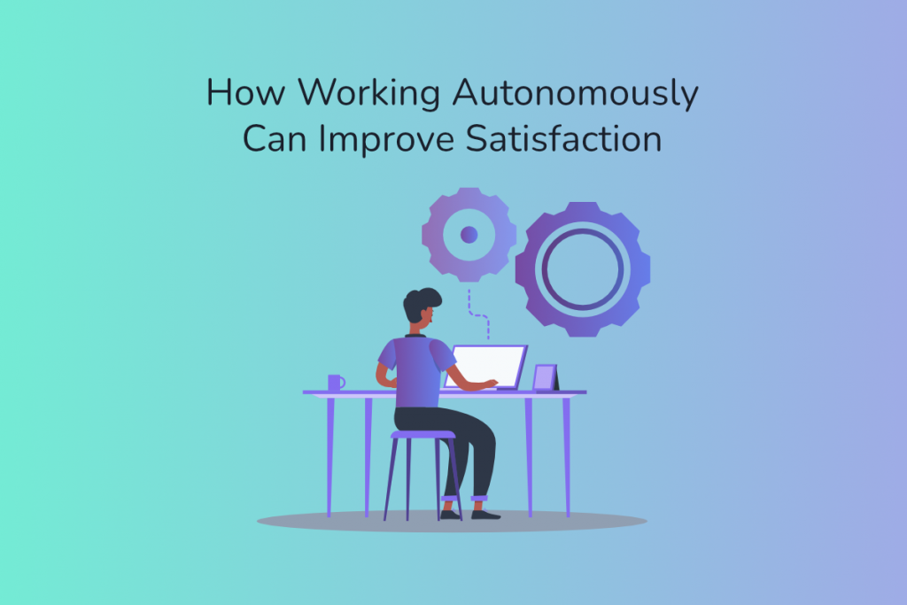 How Working Autonomously Can Improve Satisfaction | Claromentis