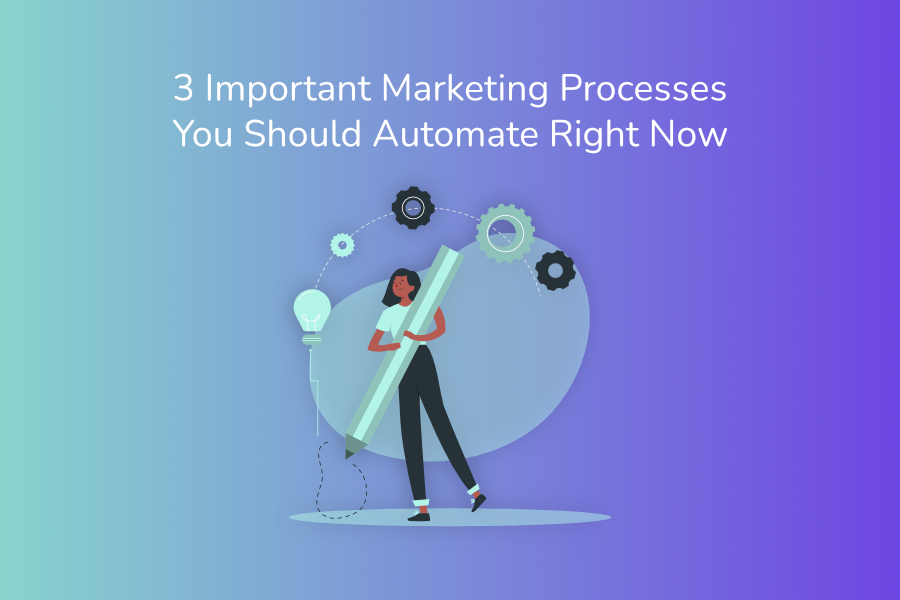 3 Important Marketing Processes You Should Automate Right Now
