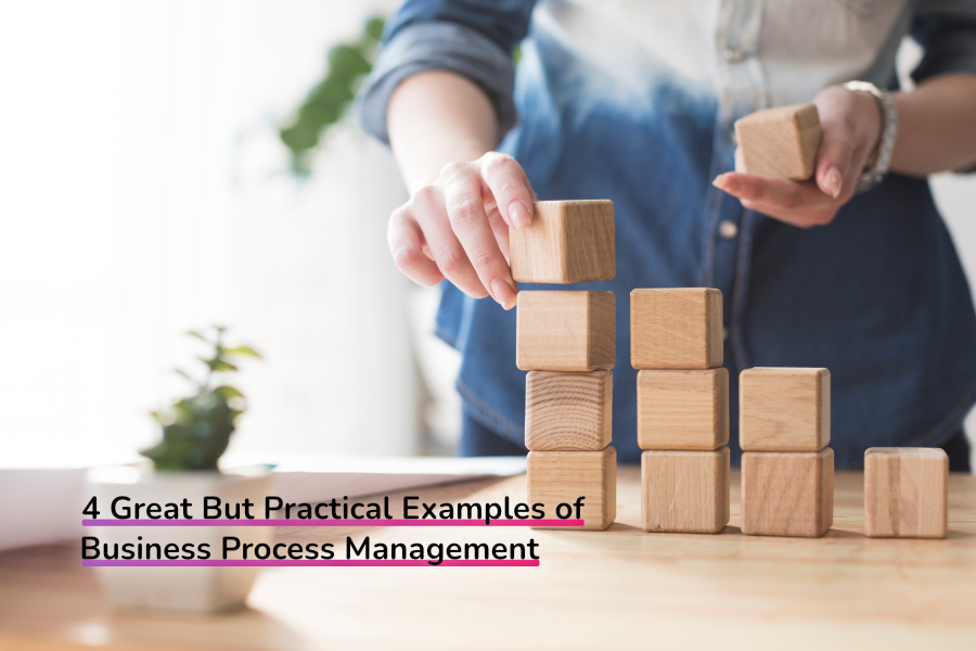 4 Great But Practical Examples of Business Process Management
