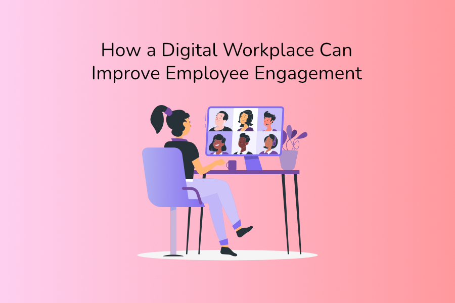 How a Digital Workplace Can Improve Employee Engagement