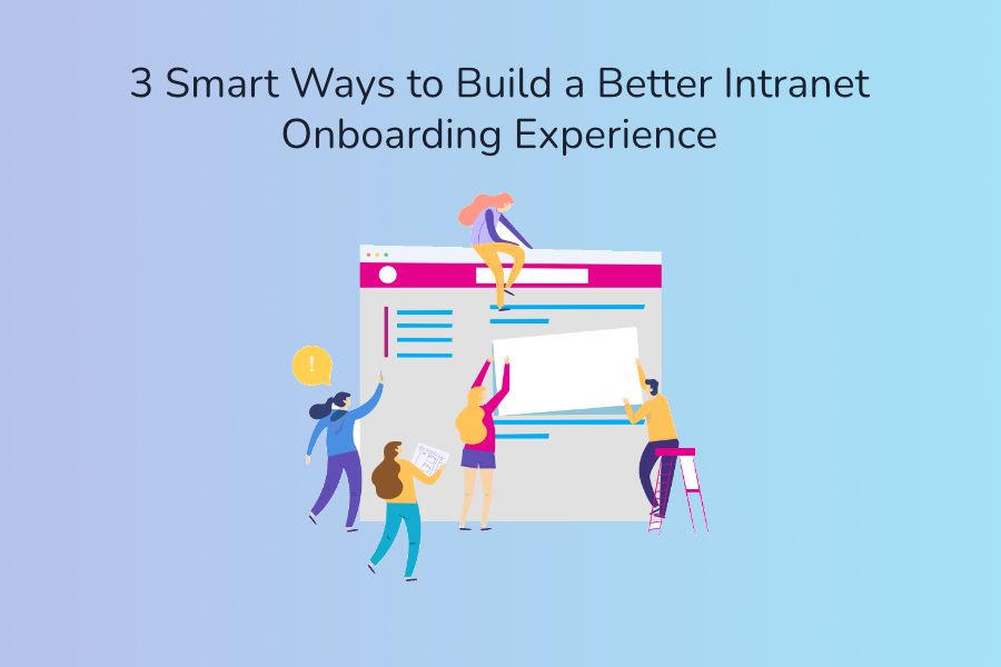 3 Smart Ways to Build a Better Intranet Onboarding Experience