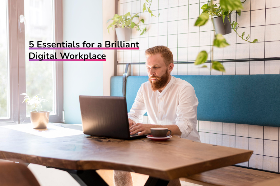 5 Essentials for a Brilliant Digital Workplace